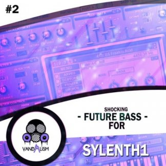 Vandalism Shocking Future Bass #2 For Sylenth1