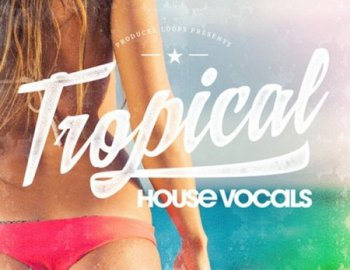 Producer Loops Tropical House Vocals Vol.1