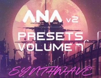 Sonic Academy ANA 2 Presets Vol 7 Synthwave