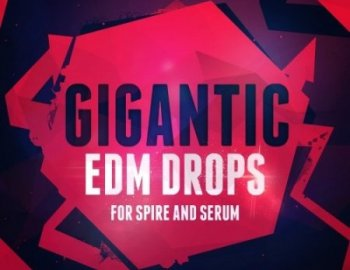 Mainroom Warehouse Gigantic EDM Drops For Spire And Serum