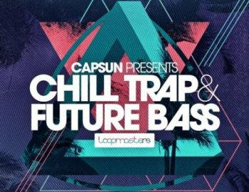 Loopmasters CAPSUN Chill Trap and Future Bass