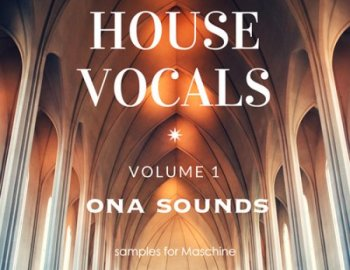 ONA Sounds House Vocals Vol. 1 Samples for Maschine