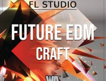 W.A. Production Future EDM Craft FL Studio Template