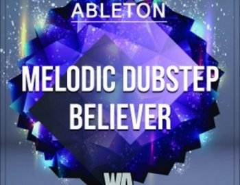 W.A. Production Melodic Dubstep Believer Ableton Live Template