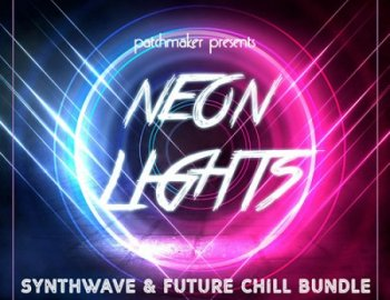 Patchmaker Neon Lights Synthwave And Future Chill Bundle
