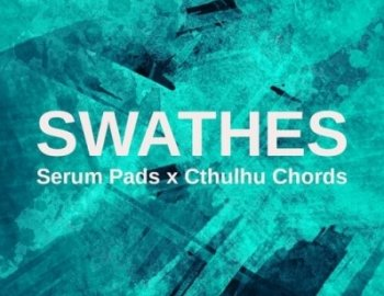 Glitchedtones - Swathes - Serum Pads x Cthulhu Chords