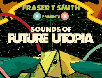 Splice Sounds FRASER T. SMITH PRESENTS - SOUNDS OF FUTURE UTOPIA