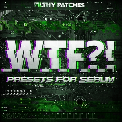 Filthy Patches - WTF Presets for Serum