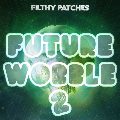 Filthy Patches - Future Wobble 2