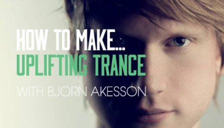 Sonic Academy How To Make Uplifting Trance with Bjorn Akesson (ENG)