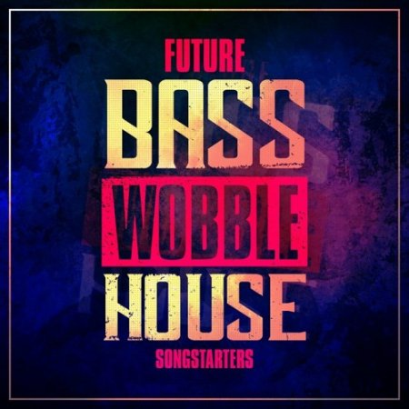 Mainroom Warehouse Future Bass Wobble House Songstarters