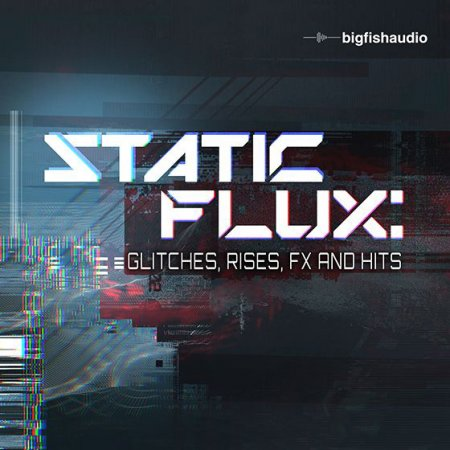 Big Fish Audio - Static Flux Glitches Rises FX and Hits