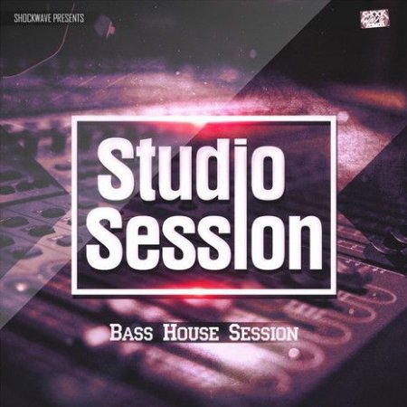 Shockwave Studio Session Bass House Session