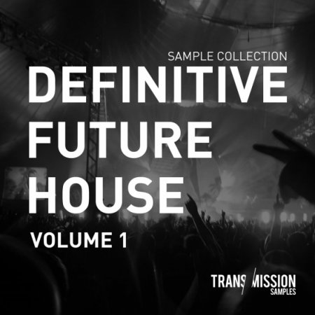 Transmission Samples The Definitive Future House Sample Collection Vol 1