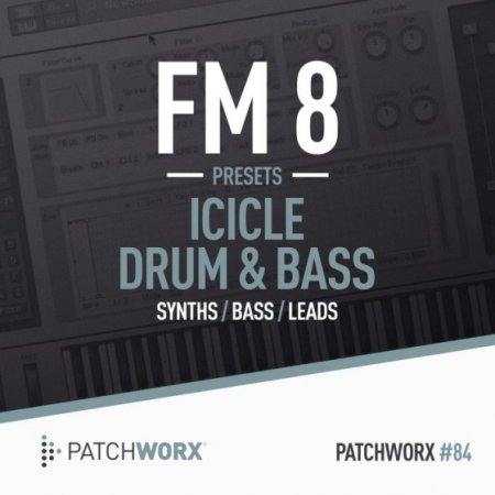 Patchworx 84 FM8 Presets - Icicle Drum and Bass