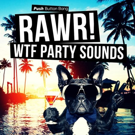 Push Button Bang RAWR! - WTF Party Sounds