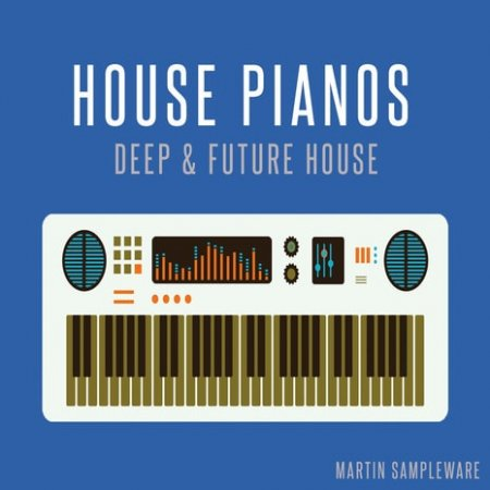 Martin Sampleware House Pianos Deep House And Future