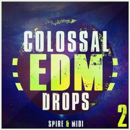 Mainroom Warehouse Colossal EDM Drops 2 For Spire