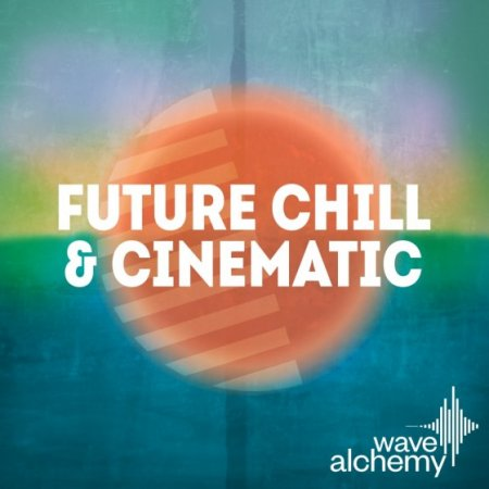 Wave Alchemy Future Chill and Cinematic