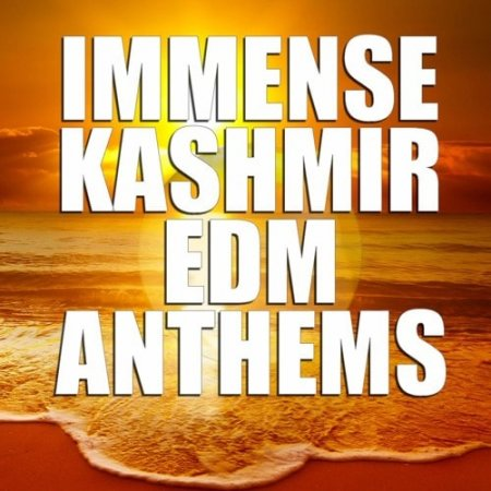 Immense Sounds Immense KASHMIR EDM Anthems