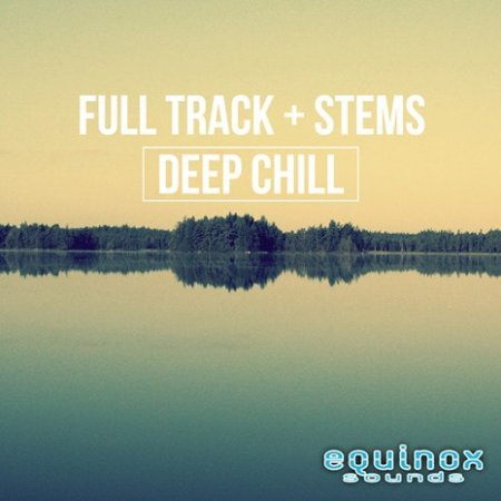 Equinox Sounds Full Track And Stems Deep Chill