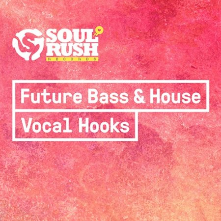 Soul Rush Records Future Bass and House Vocal Hooks