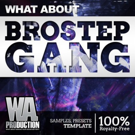 WA Production What About Brostep Gang