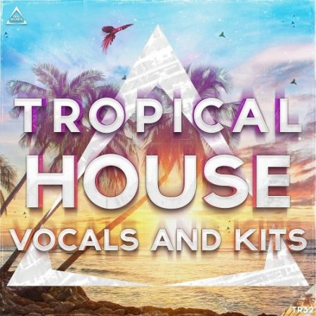 Triad Sounds Tropical House Vocals 2017