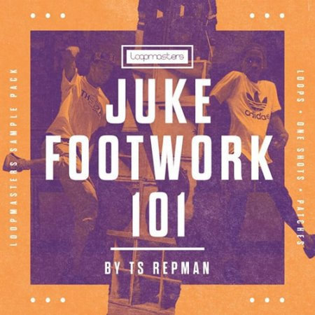Loopmasters Juke Footwork 101 By TS Repman