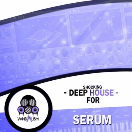 Vandalism Shocking Deep House For Serum