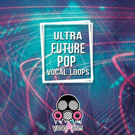 Vandalism Ultra Future Pop Vocal Loops