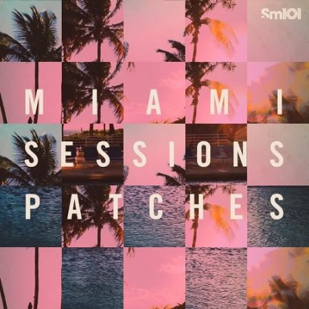 Sample Magic Miami Sessions Patches Sylenth and Massive