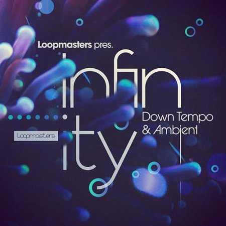 Loopmasters Infinity Down Tempo and Ambient