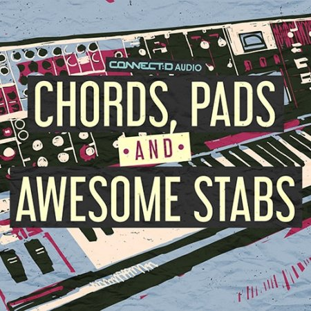 CONNECTD Audio Chords Pads and Awesome Stabs