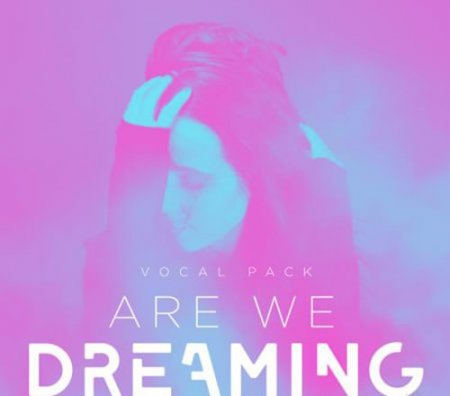 Splice Sounds Are We Dreaming Vocal Pack