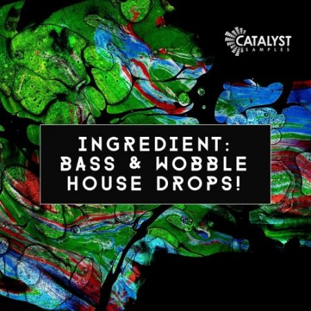 Catalyst Samples Ingredient Bass and Wobble House Drops!