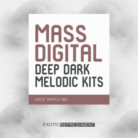 Exotic Refreshment Mass Digital Deep Dark Melodic Kits - Exotic Samples 003