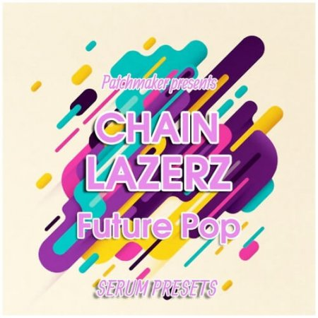Patchmaker CHAINLAZERZ: Future Pop Serum Presets