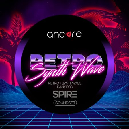 Ancore Sounds Retro Synthwave For Spire