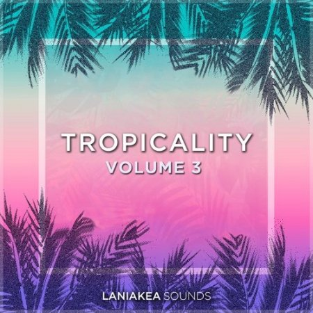 Laniakea Sounds Tropicality Volume 3