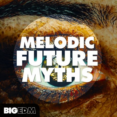 Big EDM Melodic Future Myths