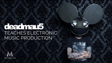 Masterclass deadmau5 Teaches Electronic Music Production 2016 (ENG/RUS)