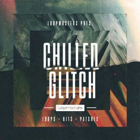Loopmasters Chilled Glitch