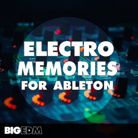 Big EDM Electro Memories For Ableton