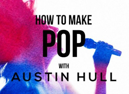 Sonic Academy How To Make Pop with Austin Hull (ENG)
