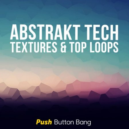 Push Button Bang Abstrakt Tech Textures and Top Loops