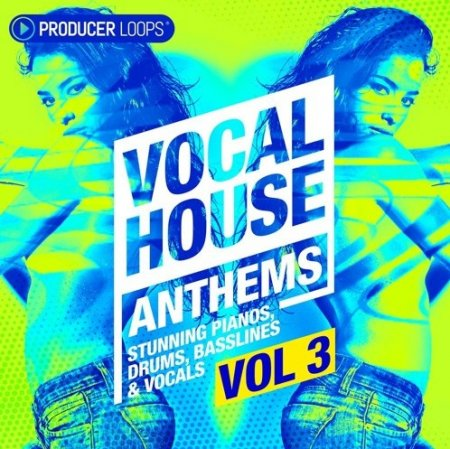 Producer Loops Vocal House Anthems Vol 3