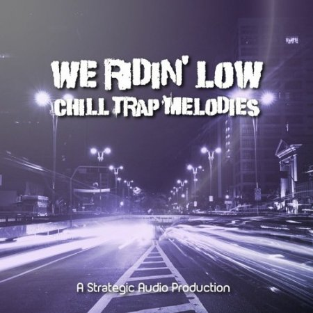 Strategic Audio - We Ridin Low - Chill Trap Melodies Vol.1