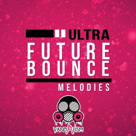 Vandalism Ultra Future Bounce Melodies